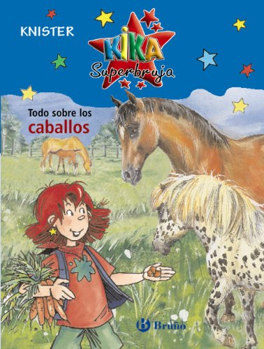 Todo sobre los caballos / All About Horses (Kika superbruja: Todo sobre / Kika Superwitch: All About) (Spanish Edition) by Editorial Bruno