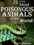 25 of the Most Poisonous Animals in the World! Incredible Facts, Photos and Video Links to Some of the Most Venomous Animals on Earth (25 Amazing Animals Series Book 3)