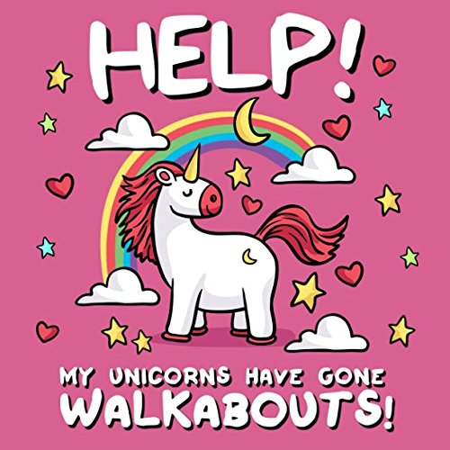 Help! My Unicorns Have Gone Walkabouts!: A Where