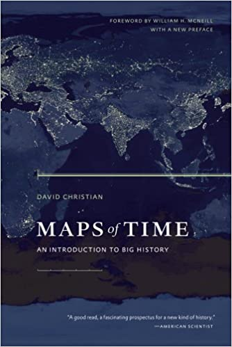 Maps of Time: An Introduction to Big History: David