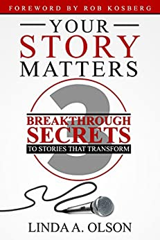 Your Story Matters! : 3 Breakthrough Secrets to Stories That Transform by [Olson , Linda A. ]