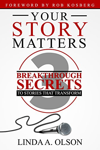 Your Story Matters! : 3 Breakthrough Secrets to Stories That Transform  (English Edition)
