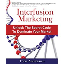 Interfusion Marketing: Unlock the Secret Code to Dominate Your Market