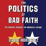 The Politics of Bad Faith: The Radical Assault on America's Future | David Horowitz