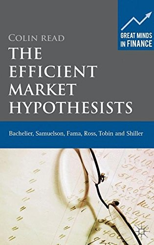 The Efficient Market Hypothesists: Bachelier, Samuelson, Fama, Ross, Tobin and Shiller (Great Minds in Finance)