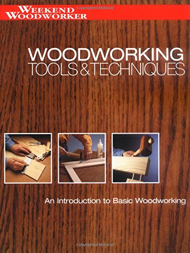 Woodworking Tools & Techniques, An Introdiction to Basic Woodworking (Weekend Woodworker)
