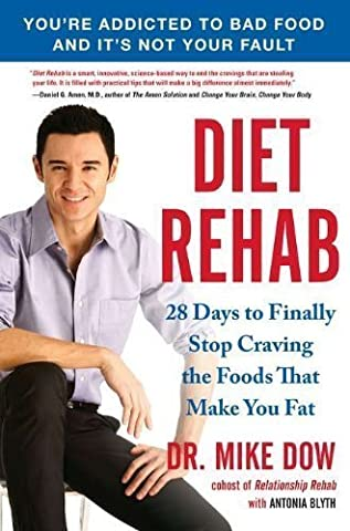 Diet Rehab: 28 Days to Finally Stop Craving the Foods That Make You Fat by Mike Dow (Dec 27 2011) (Diet Rehab By Mike Dow)
