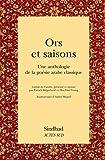 Ors et saisons : Une anthologie de la poésie arabe classique