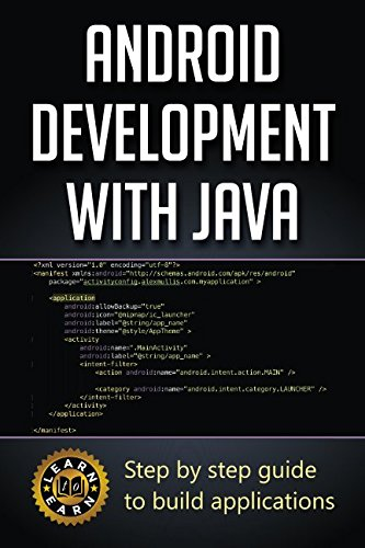 Android Development with Java: Step by step guide to build applications