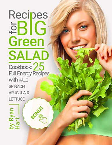 Recipes for big green salad. : Cookbook: 25 full energy recipes with kale, spinach, arugula, and lettuce. by Ryan  Hart