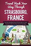 Travel Hack Your Way Through Strasbourg, France: Fly Free, Get Best Room Prices, Save on Auto Rentals & Get The Most Out of Your Stay