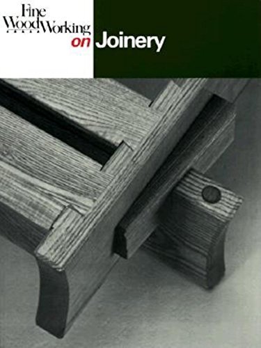 Fine Woodworking On Joinery: 36 articles selected by the Editors of 'Fine Woodworking' magazine