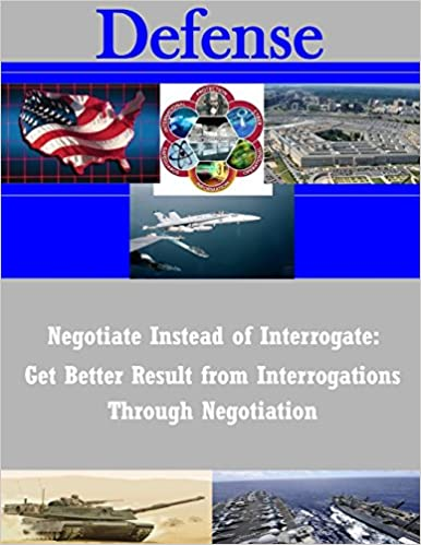 Download online Negotiate Instead of Interrogate: Get Better Result from Interrogations Through Negotiation (Defense) PDF, azw (Kindle), ePub, doc, mobi