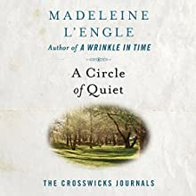A Circle of Quiet: The Crosswicks Journals, Book 1 Audiobook by Madeleine L'Engle Narrated by Pamela Almand