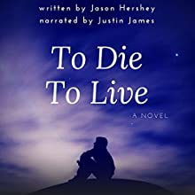 To Die to Live Audiobook by Jason Hershey Narrated by Justin James