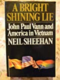 Bright Shining Lie John Paul Vann and Amer