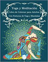 Yoga y Meditación Libro de Colorear para Adultos: Con ...