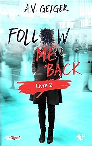 Follow Me Back - Livre 2 - A.V. GEIGER (2018) sur Bookys