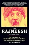 The Rajneesh Chronicles: The True Story of that Cult that Unleashed the First Act of Bioterrorism on U.S. Soil