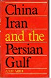 China, Iran and the Persian Gulf, Abidi, A. H., 0391026275