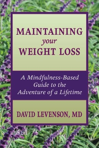 Maintaining Your Weight Loss: A Mindfulness-Based Guide To The Adventure Of A Lifetime