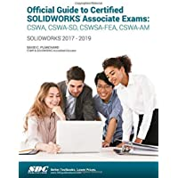 Official Guide to Certified SOLIDWORKS Associate Exams: CSWA, CSWA-SD, CSWSA-FEA, CSWA-AM (2017 - 2019)