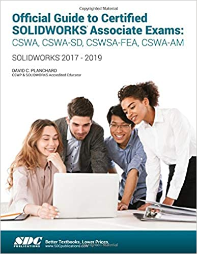 Cswa-sd Cswa-fea Official Guide to Certified Solidworks Associate Exams: Cswa Cswa-am: Solidworks 2017-2019