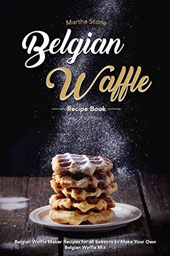 Belgian Waffle Recipe Book: Belgian Waffle Maker Recipes for