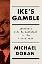 Ike's Gamble: America's Rise To Dominance In The Middle East