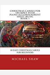 Christmas Carols For Trumpet With Piano Accompaniment Sheet Music Book 1: 10 Easy Christmas Carols For Beginners (Volume 1) Paperback