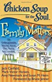 Chicken Soup for the Soul: Family Matters, Jack L. Canfield and Mark Victor Hansen, 1935096559