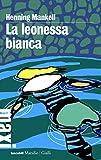 la leonessa bianca la terza inchiesta del commissario wallander 3 italian edition
