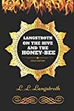Langstroth on the Hive and the Honey-Bee: By L. L. Langstroth - Illustrated