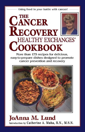 Recovery Plan Eating Cancer (The Cancer Recovery Healthy Exchanges Cookbook: More Than 175 Recipes for Delicious, Easy-to-Prepare Dishes Designed to Promote Cancer Prevention and Recovery (Healthy Exchanges Cookbooks))