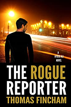 The Rogue Reporter (A Police Procedural Mystery Series of Crime and Suspense, Hyder Ali #2) by [Fincham, Thomas]
