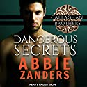 Dangerous Secrets: Callaghan Brothers Series, Book 1 Audiobook by Abbie Zanders Narrated by Aiden Snow