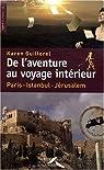 De l'aventure au voyage intérieur : Paris-Istanbul-Jérusalem par Guillorel