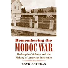 Remembering the Modoc War  Redemptive Violence and the Making of American Innocence