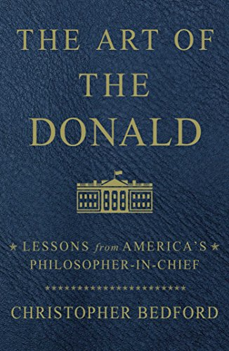 Book cover from The Art of the Donald: Lessons from Americas Philosopher-in-Chief by Christopher Bedford
