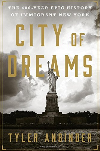 City of Dreams: The 400-Year Epic History of Immigrant New York](New York History)