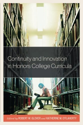 Continuity And Innovation In Honors College Curricula (Honors Education In Transition)