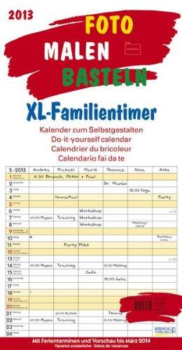 Foto, Malen, Basteln XL-Familientimer 2013: Kalender zum Selbstgestalten. Mit 6 Spalten, Ferienterminen und Vorschau bis März 2013