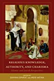 Religious Knowledge, Authority, and Charisma : Islamic and Jewish Perpspectives, , 1607812789