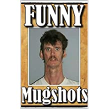 True Crime: Funny Mugshots - With Bonus Funny Memes - Crime Comedy At Its Best