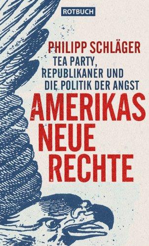 Amerikas Neue Rechte: Tea Party, Republikaner und die Politik der Angst