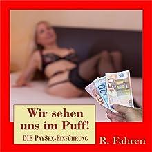 Wir sehen uns im Puff! Die PaySex-Einführung Hörbuch von R. Fahren Gesprochen von: R. Fahren