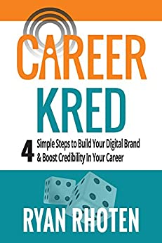 CareerKred: 4 simple steps to Build Your Digital Brand and boost credibility in your career by [Rhoten, Ryan]