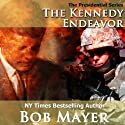 The Kennedy Endeavor: The Presidential Series, Book 2 Audiobook by Bob Mayer Narrated by Jeffrey Kafer