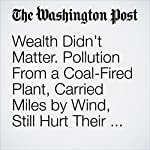 Wealth Didn't Matter. Pollution From a Coal-Fired Plant, Carried Miles by Wind, Still Hurt Their Babies. | Darryl Fears