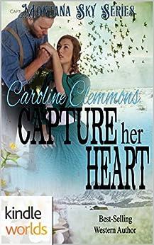 Montana Sky: Capture Her Heart (Kindle Worlds Novella) (Loving A Rancher Book 6) by [Clemmons, Caroline]